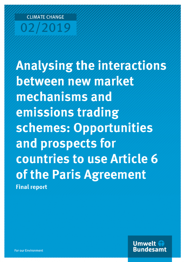 Cover of publication Climate Change 02/2019 Analysing the interactions between new market mechanisms and emissions trading schemes: Opportunities and prospects for countries to use Article 6 of the Paris Agreement