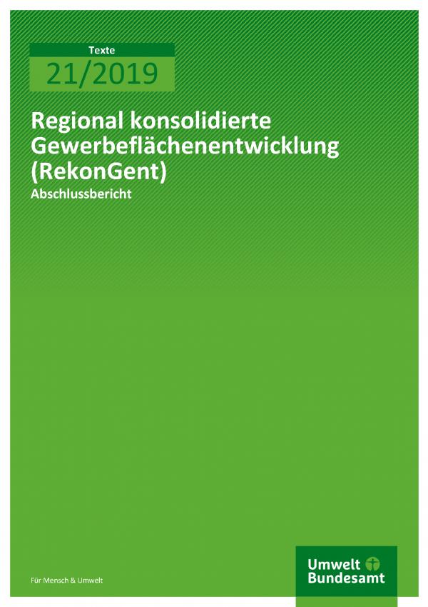 Cover der Publikation TEXTE 21/2019 Regional konsolidierte Gewerbeflächenentwicklung (RekonGent)