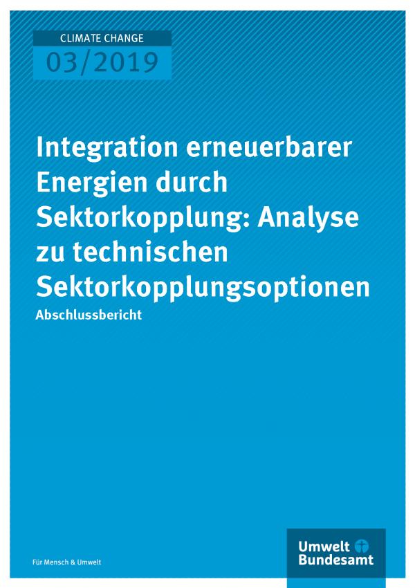 Cover der Publikation CLIMATE CHANGE 03/2019 Integration erneuerbarer Energien durch Sektorkopplung: Analyse zu technischen Sektorkopplungsoptionen