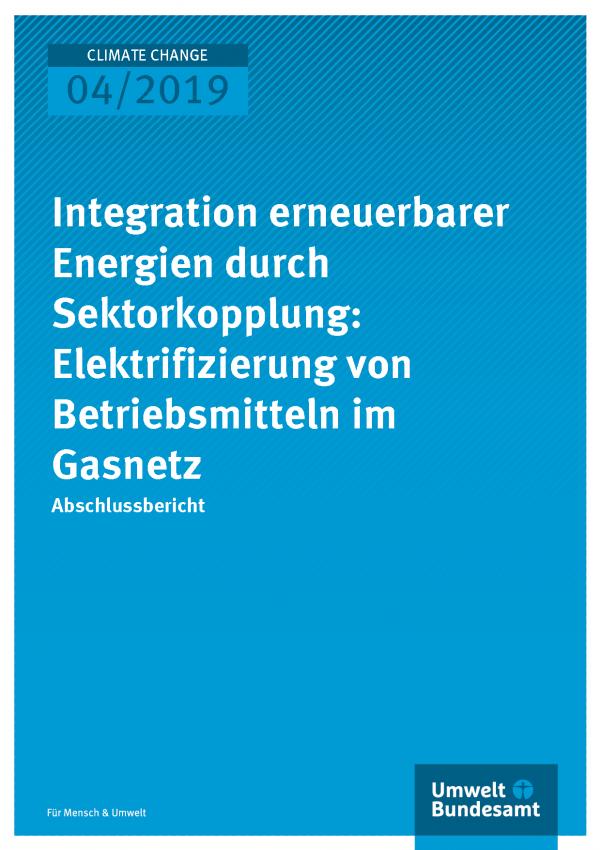 Cover der Publikation CLIMATE CHANGE 04/2019 Integration erneuerbarer Energien durch Sektorkopplung: Elektrifizierung von Betriebsmitteln im Gasnetz
