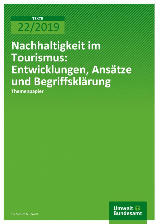 Cover der Publikation TEXTE 22/2019 Nachhaltigkeit im Tourismus: Entwicklungen, Ansätze und Begriffsklärung