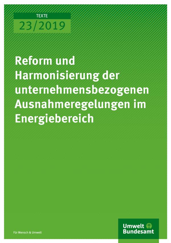 Cover der Publikation TEXTE 23/2019 Reform und Harmonisierung der unternehmensbezogenen Ausnahmeregelungen im Energiebereich