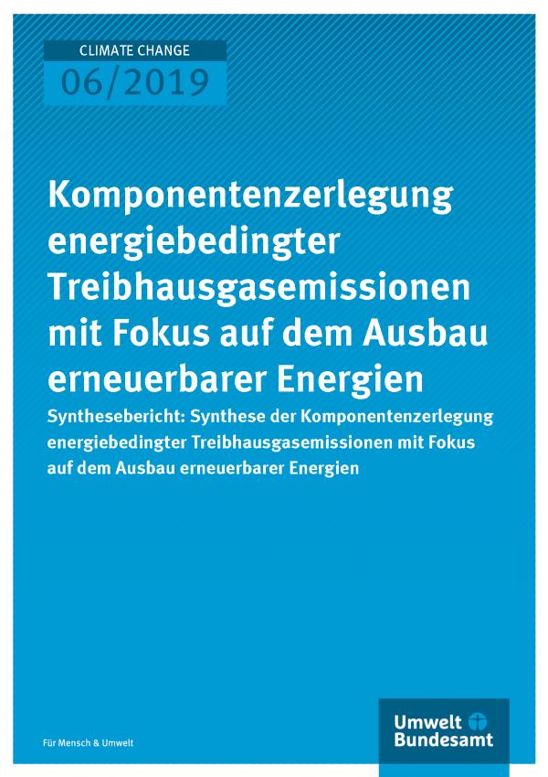 Cover der Publikation CLIMATE CHANGE 06/2019 Komponentenzerlegung energiebedingter Treibhausgasemissionen mit Fokus auf dem Ausbau erneuerbarer Energien