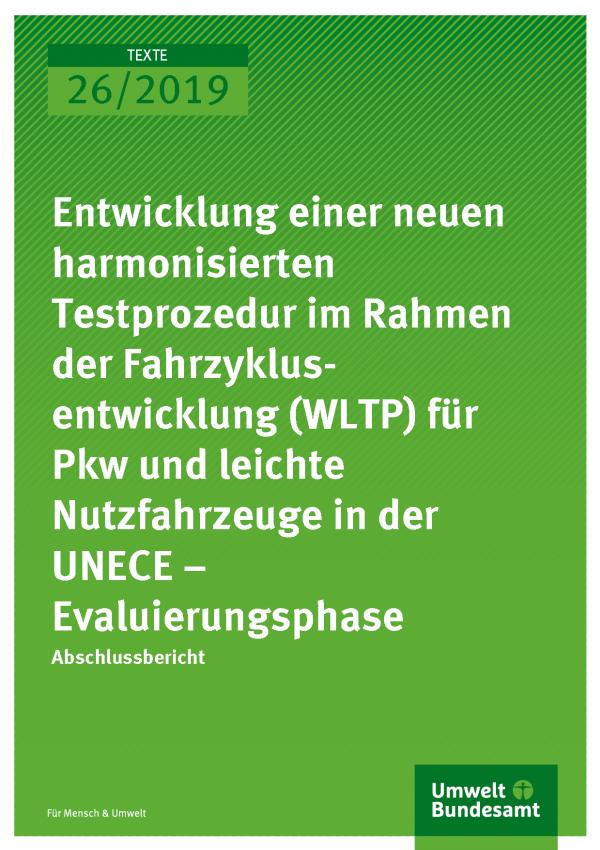 Cover der Publikation TEXTE 26/2019 Entwicklung einer neuen harmonisierten Testprozedur im Rahmen der Fahrzyklusentwicklung (WLTP) für Pkw und leichte Nutzfahrzeuge in der UNECE – Evaluierungsphase