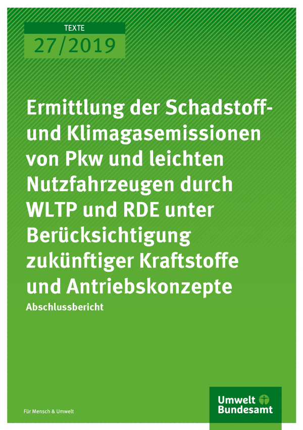 Cover der Publikation TEXTE 27-2019 Ermittlung der Schadstoff- und Klimagasemissionen von Pkw und leichten Nutzfahrzeugen durch WLTP und RDE unter Berücksichtigung zukünftiger Kraftstoffe und Antriebskonzepte