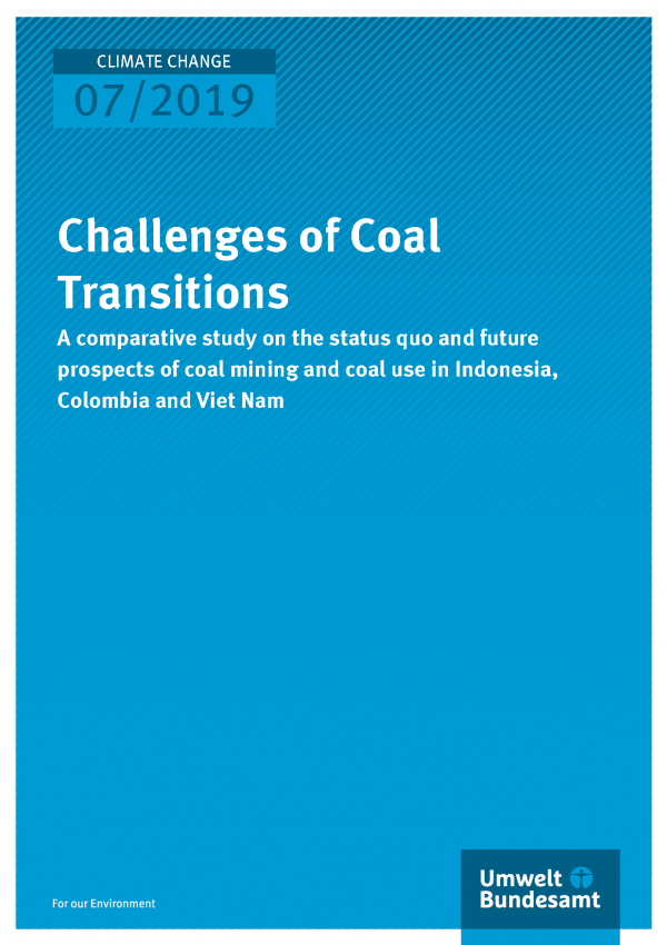Cover of publication CLIMATE CHANGE 07/2019 Challenges of Coal Transitions - A comparative study on the status quo and future prospects of coal mining and coal use in Indonesia, Colombia and Viet Nam