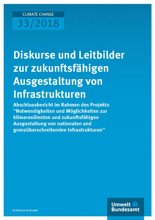 Cover der Publikation Climate Change 33/2018 Diskurse und Leitbilder zur zukunftsfähigen Ausgestaltung von Infrastrukturen