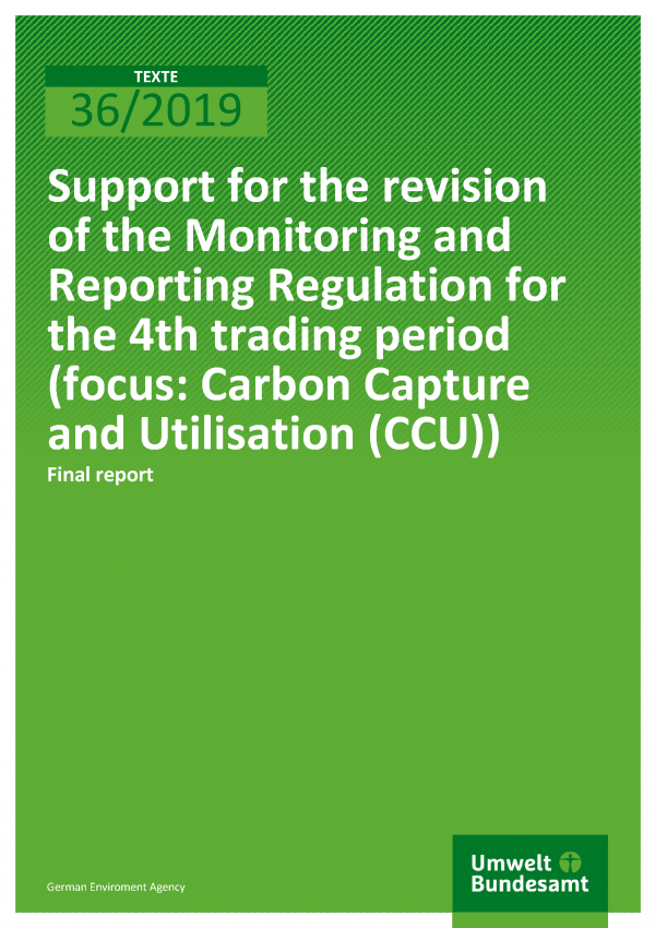 Cover of publication TEXTE 36/2019 Support for the revision of the Monitoring and Reporting Regulation for the 4th trading period (focus: Carbon Capture and Utilisation (CCU))