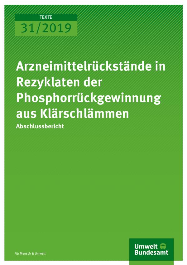 Cover der Publikation TEXTE 31/2019 Arzneimittelrückstände in Rezyklaten der Phosphorrückgewinnung aus Klärschlämmen