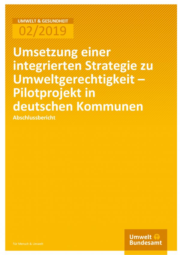 Cover der Publikation Umwelt & Gesundheit 02/2019 Umsetzung einer integrierten Strategie zu Umweltgerechtigkeit – Pilotprojekt in deutschen Kommunen