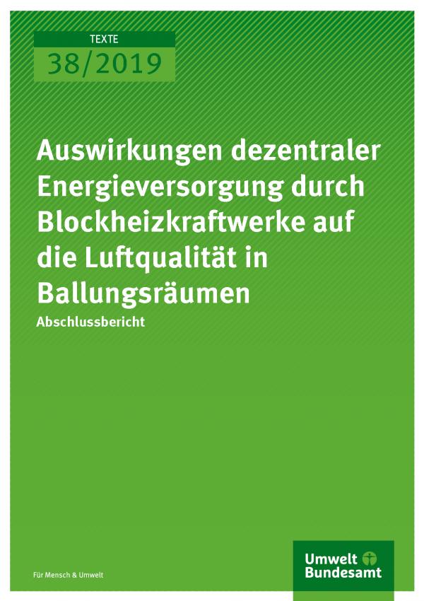Cover der Publikation TEXTE 38/2019 Auswirkungen dezentraler Energieversorgung durch Blockheizkraftwerke auf die Luftqualität in Ballungsräumen