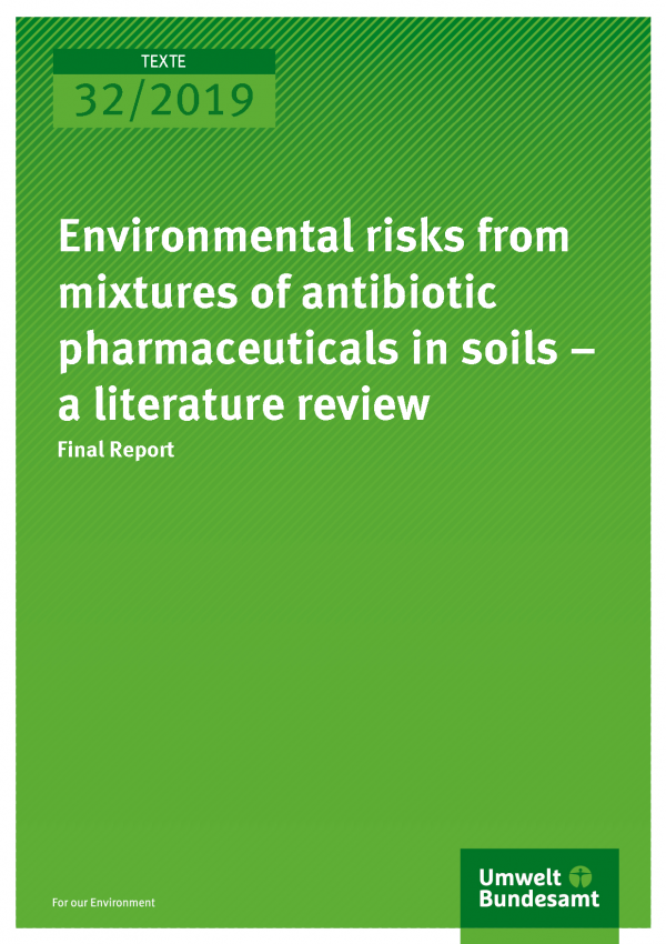 Cover of publication TEXTE 32-2019 Environmental risks from mixtures of antibiotic pharmaceuticals in soils – a literature review