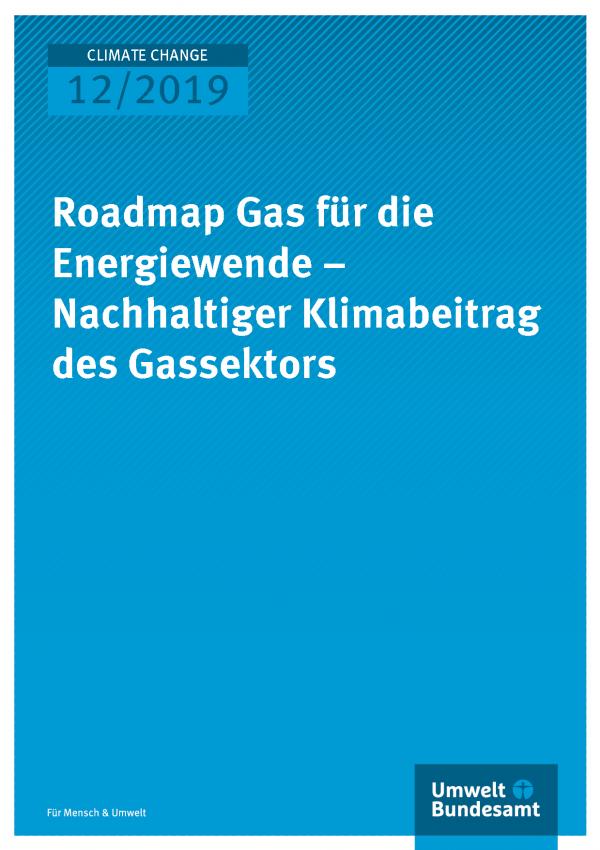 Cover der Publikation CLIMATE CHANGE 12/2019 Roadmap Gas für die Energiewende – Nachhaltiger Klimabeitrag des Gassektors