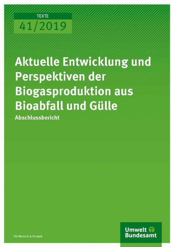 Cover der Publikation TEXTE 41/2019 Aktuelle Entwicklung und Perspektiven der Biogasproduktion aus Bioabfall und Gülle