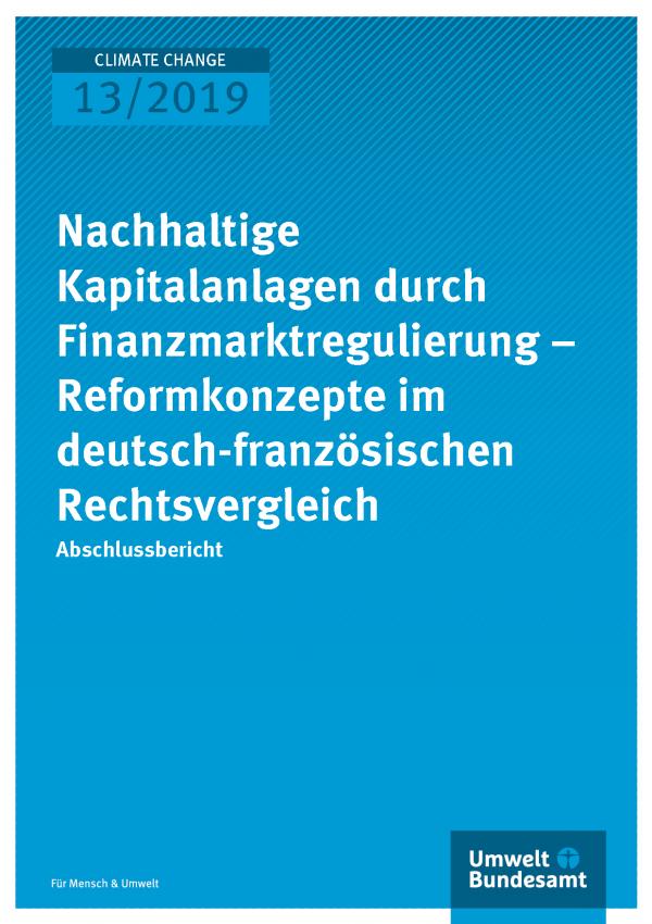 Cover der Publikation CLIMATE CHANGE 13/2019 Nachhaltige Kapitalanlagen durch Finanzmarktregulierung