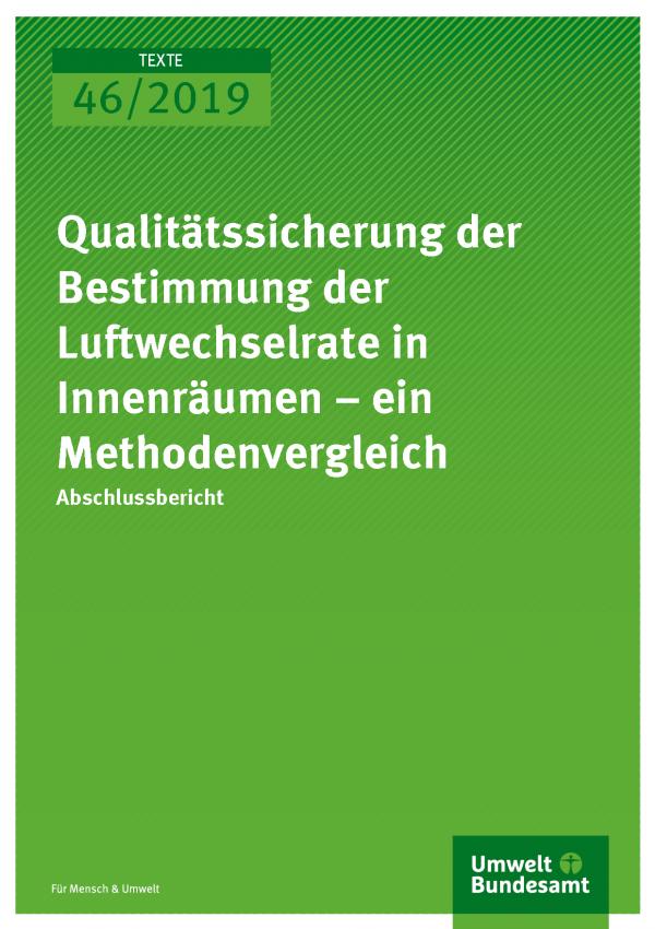 Cover der Publikation TEXTE 46/2019 Qualitätssicherung der Bestimmung der Luftwechselrate in Innenräumen – ein Methodenvergleich