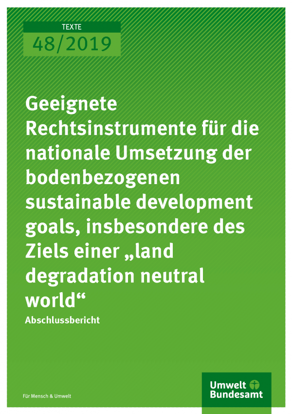 "Cover der Publikation TEXTE 48/2019 Geeignete Rechtsinstrumente für die nationale Umsetzung der bodenbezogenen sustainable development goals, insbesondere des Ziels einer ""land degradation neutral world"""