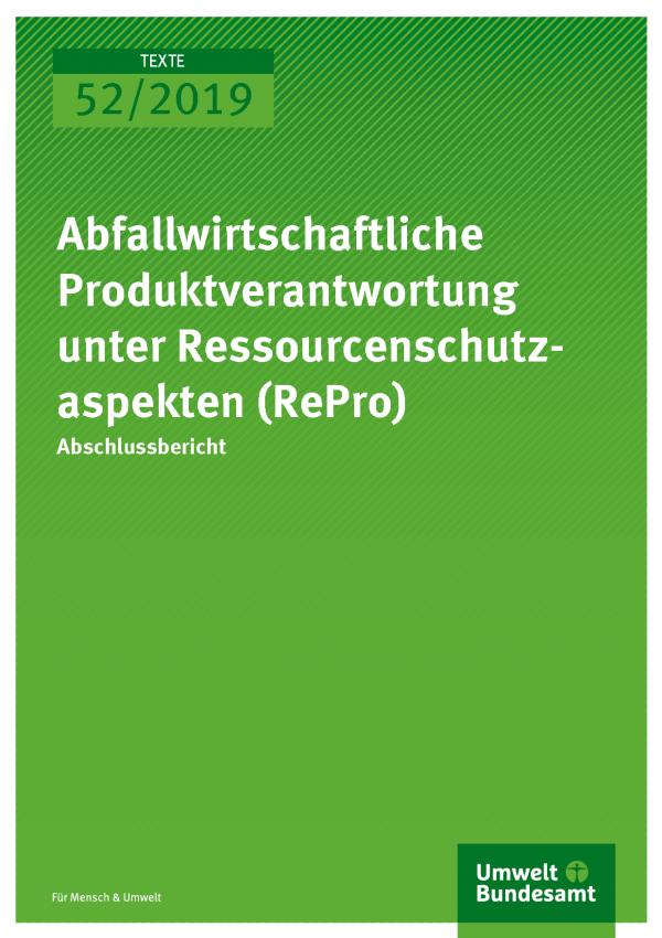 Cover der Publikation TEXTE 52/2019 Abfallwirtschaftliche Produktverantwortung unter Ressourcenschutzaspekten (RePro)
