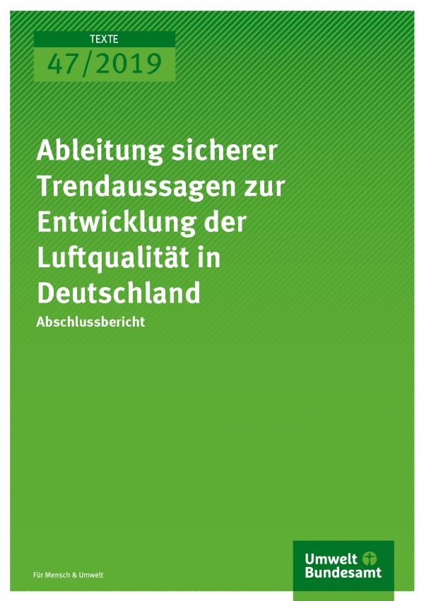 Cover der Publikation TEXTE 47/2019 Ableitung sicherer Trendaussagen zur Entwicklung der Luftqualität in Deutschland