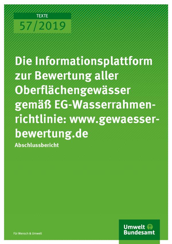 Cover der Publikation TEXTE 57/2019 Die Informationsplattform zur Bewertung aller Oberflächengewässer gemäß EG-Wasserrahmenrichtlinie: www.gewaesser-bewertung.de