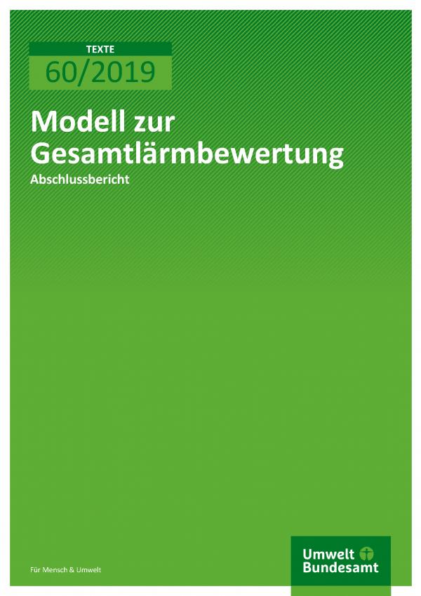 Cover der Publikation TEXTE 60/2019 Modell zur Gesamtlärmbewertung