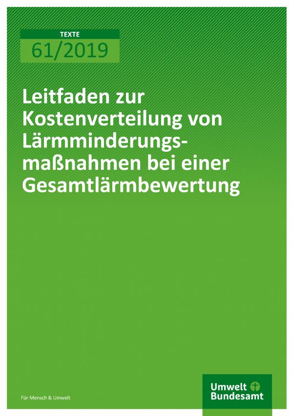 Cover der Publikation TEXTE 61/20189 Leitfaden zur Kostenverteilung von Lärmminderungsmaßnahmen bei einer Gesamtlärmbewertung