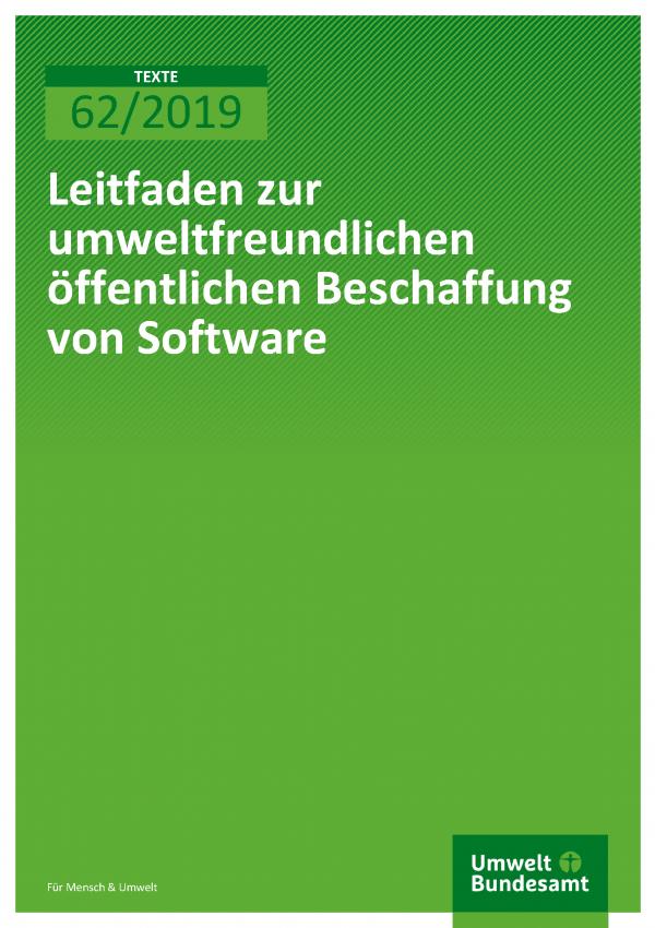 Cover der Publikation TEXTE 62/2019 Leitfaden zur umweltfreundlichen öffentlichen Beschaffung von Software