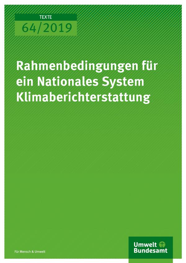 Cover der Publikation TEXTE 64/2019 Rahmenbedingungen für ein Nationales System Klimaberichterstattung