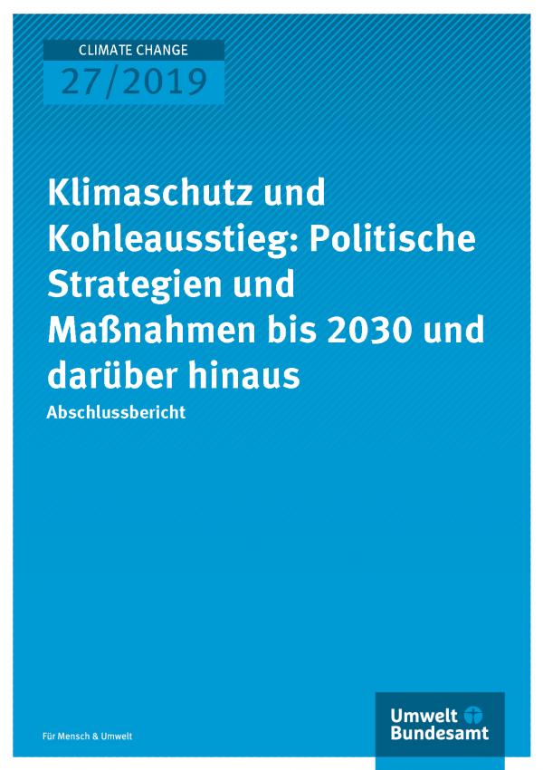 Cover der Publikation CLIMATE CHANGE 27/2019 Klimaschutz und Kohleausstieg: Politische Strategien und Maßnahmen bis 2030 und darüber hinaus