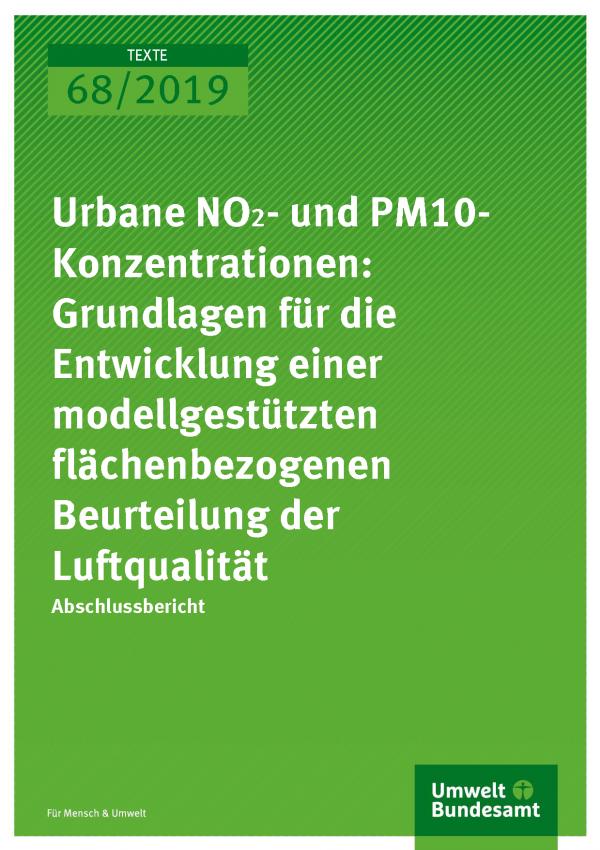 Cover der Publikation TEXTE 68/2019 Urbane NO2- und PM10-Konzentrationen: Grundlagen für die Entwicklung einer modellgestützten flächenbezogenen Beurteilung der Luftqualität