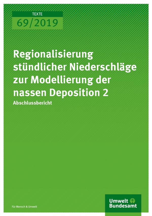 Cover der Publikation TEXTE 69/2019 Regionalisierung stündlicher Niederschläge zur Modellierung der nassen Deposition 2