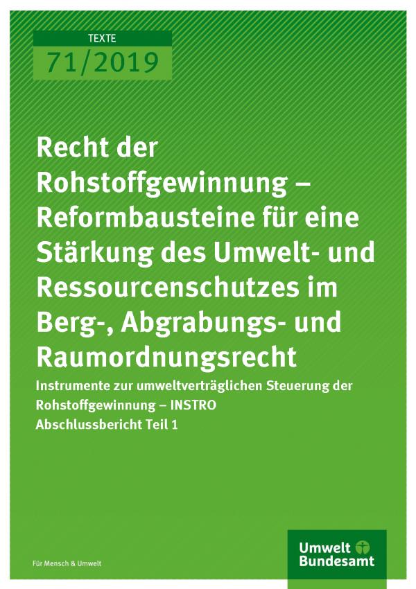 Cover der Publikation TEXTE 71/2019 Recht der Rohstoffgewinnung – Reformbausteine für eine Stärkung des Umwelt- und Ressourcenschutzes im Berg-, Abgrabungs- und Raumordnungsrecht