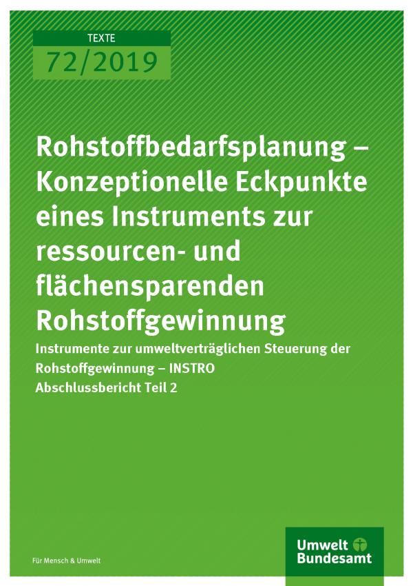 Cover der Publikation TEXTE 72/2019 Rohstoffbedarfsplanung – Konzeptionelle Eckpunkte eines Instruments zur ressourcen- und flächensparenden Rohstoffgewinnung