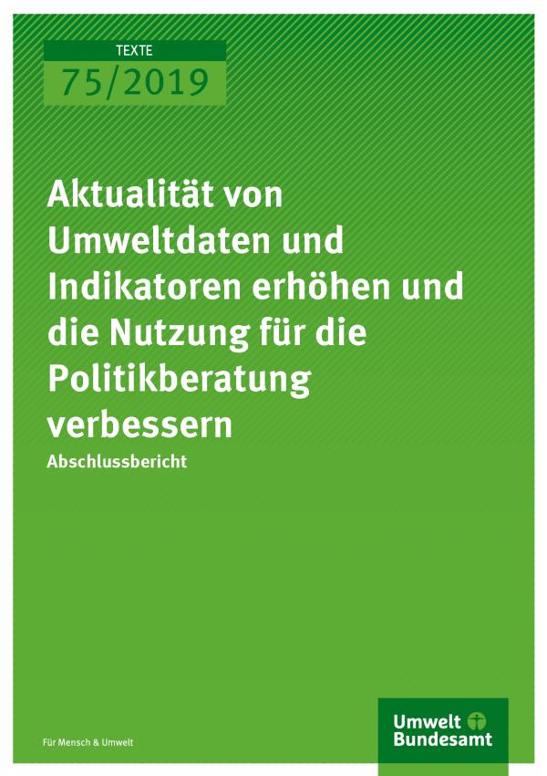 Cover der Publikation TEXTE 75/2019 Aktualität von Umweltdaten und Indikatoren erhöhen und die Nutzung für die Politikberatung verbessern