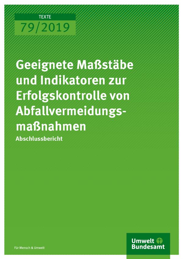 Cover der Publikation TEXTE 79/2019 Geeignete Maßstäbe und Indikatoren zur Erfolgskontrolle von Abfallvermeidungsmaßnahmen