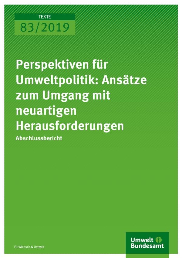 Cover der Publikation TEXTE 83/2019 Perspektiven für Umweltpolitik: Ansätze zum Umgang mit neuartigen Herausforderungen