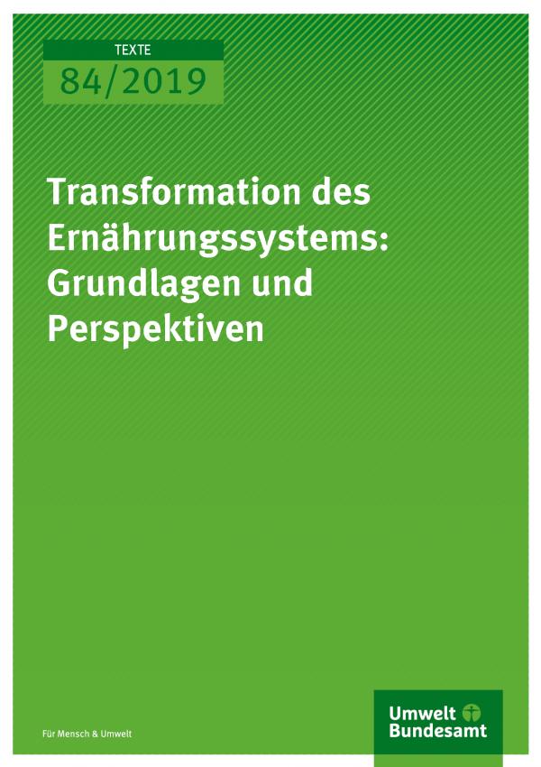 Cover der Publikation TEXTE 84/2019 Transformation des Ernährungssystems: Grundlagen und Perspektiven