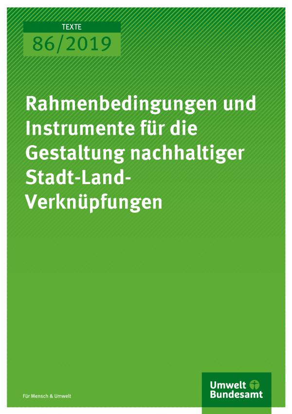 Cover der Publikation TEXTE 86/2019 Rahmenbedingungen und Instrumente für die Gestaltung nachhaltiger Stadt-Land-Verknüpfungen