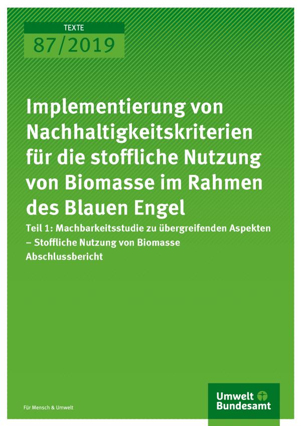 Cover der Publikation TEXTE 87/2019 Implementierung von Nachhaltigkeitskriterien für die stoffliche Nutzung von Biomasse im Rahmen des Blauen Engel