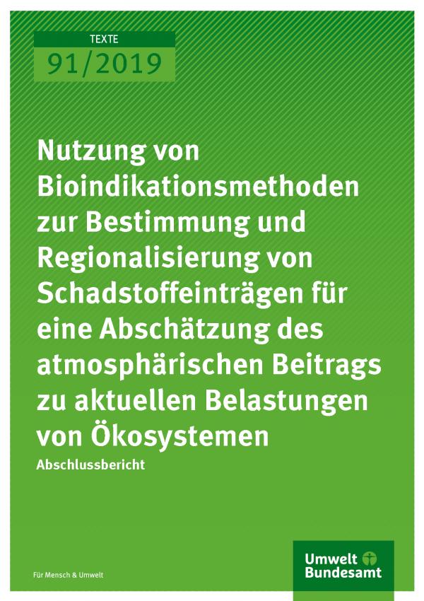 Cover der Publikation TEXTE 91/2019 Nutzung von Bioindikationsmethoden zur Bestimmung und Regionalisierung von Schadstoffeinträgen für eine Abschätzung des atmosphärischen Beitrags zu aktuellen Belastungen von Ökosystemen