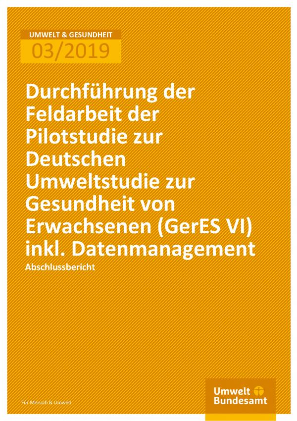 Cover der Publikation UMWELT & GESUNDHEIT 03/2019 Durchführung der Feldarbeit der Pilotstudie zur Deutschen Umweltstudie zur Gesundheit von Erwachsenen (GerES VI) inkl. Datenmanagement