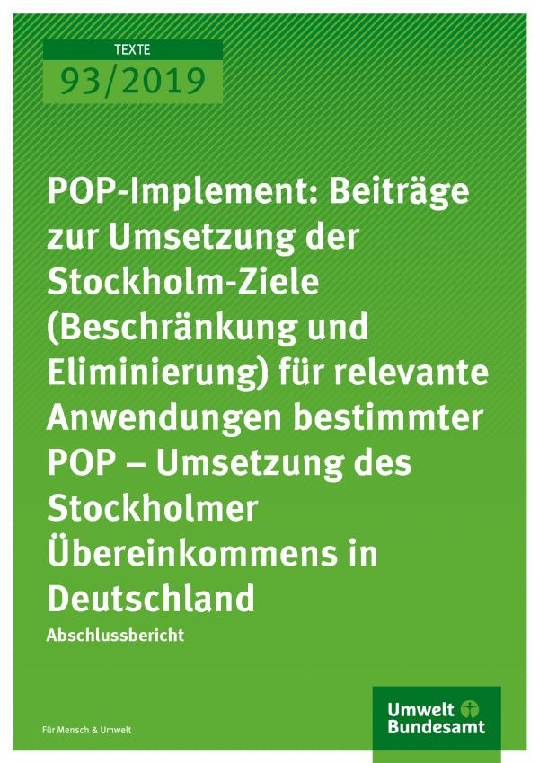 Cover der Publikation TEXTE 93/2019 POP-Implement: Beiträge zur Umsetzung der Stockholm-Ziele (Beschränkung und Eliminierung) für relevante Anwendungen bestimmter POP – Umsetzung des Stockholmer Übereinkommens in Deutschland