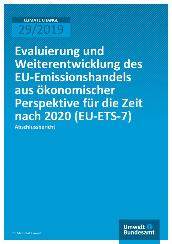 Cover der Publikation CLIMATE CHANGE 29/2019 Evaluierung und Weiterentwicklung des EU-Emissionshandels aus ökonomischer Perspektive für die Zeit nach 2020 (EU-ETS-7)
