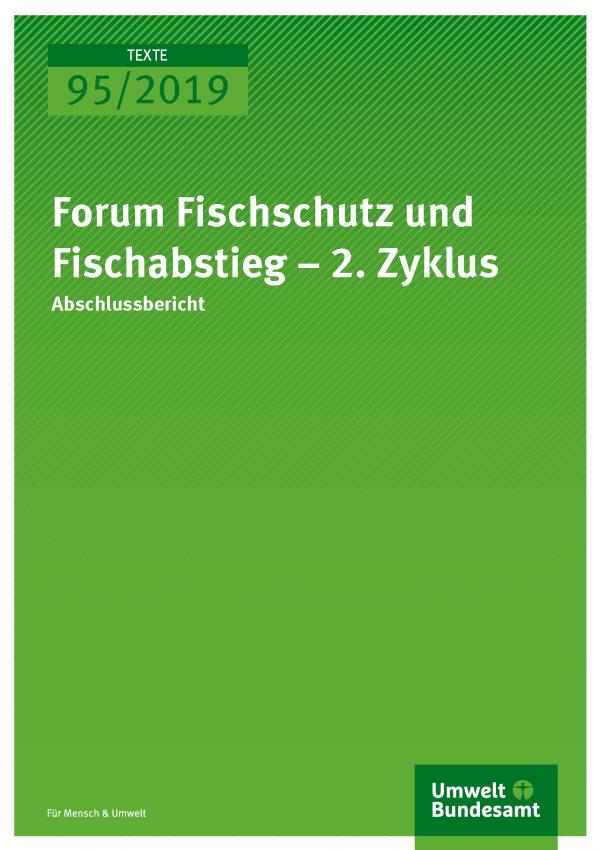 Cover der Publikation TEXTE 95/2019 Forum Fischschutz und Fischabstieg – 2. Zyklus