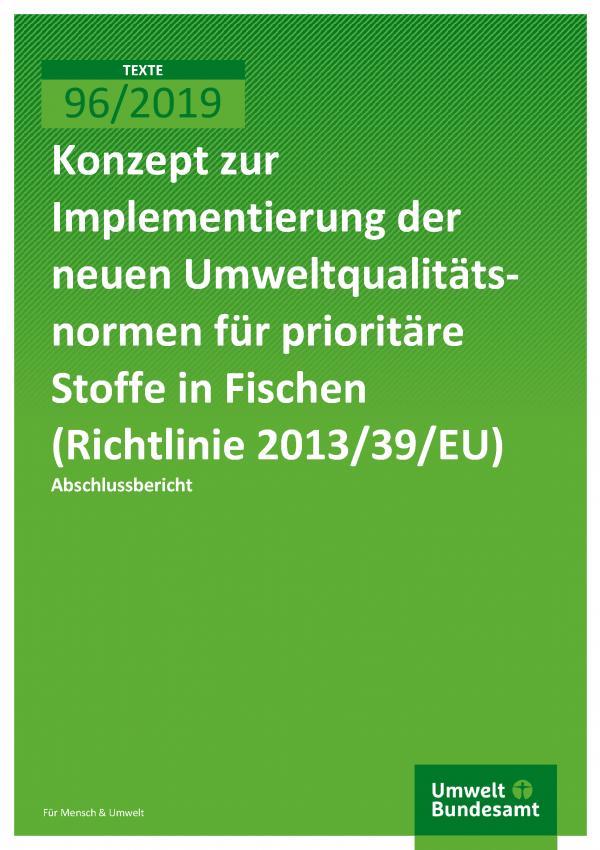 Cover der Publikation TEXTE 96/2019 Konzept zur Implementierung der neuen Umweltqualitätsnormen für prioritäre Stoffe in Fischen (Richtlinie 2013/39/EU)