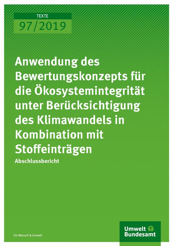 Cover der Publikation TEXTE 97/2019 Anwendung des Bewertungskonzepts für die Ökosystemintegrität unter Berücksichtigung des Klimawandels in Kombination mit Stoffeinträgen