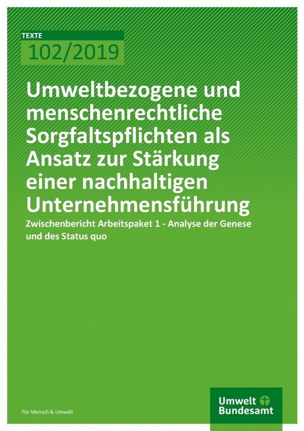 Cover der Publikation TEXTE 102/2019 Umweltbezogene und menschenrechtliche Sorgfaltspflichten als Ansatz zur Stärkung einer nachhaltigen Unternehmensführung