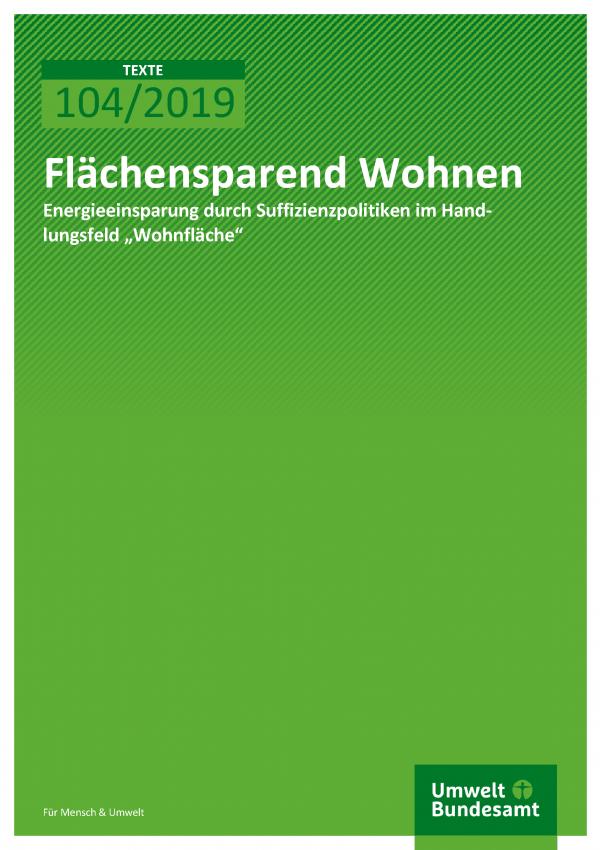 Cover der Publikation TEXTE 104/2019 Flächensparend Wohnen