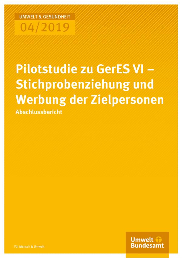 Cover der Publikation Umwelt & Gesundheit 04/2019 Pilotstudie zu GerES VI – Stichprobenziehung und Werbung der Zielpersonen