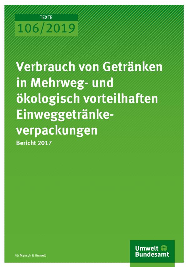 Cover der Publikation TEXTE 106/2019 Verbrauch von Getränken in Mehrweg- und ökologisch vorteilhaften Einweggetränkeverpackungen